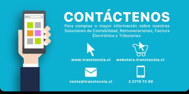 Contáctenos. Para compras o mayor información sobre nuestras soluciones de Contabilidad, Remuneraciones, Factura Electrónica y Tributarias: www.transtecnia.cl • 227157200