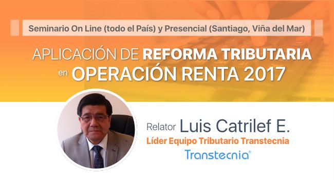 Seminario: Aplicación Reforma Tributaria en Operación Renta 2017 por Luis Catrilef